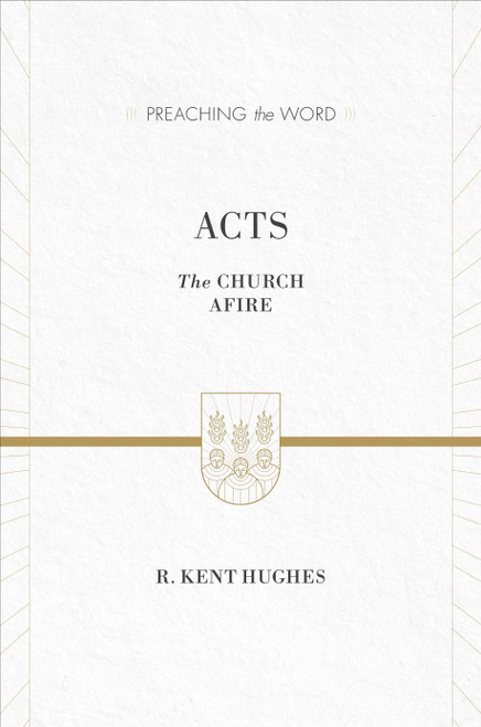 Acts [Preaching the Word] The Church Afire [Hardback]