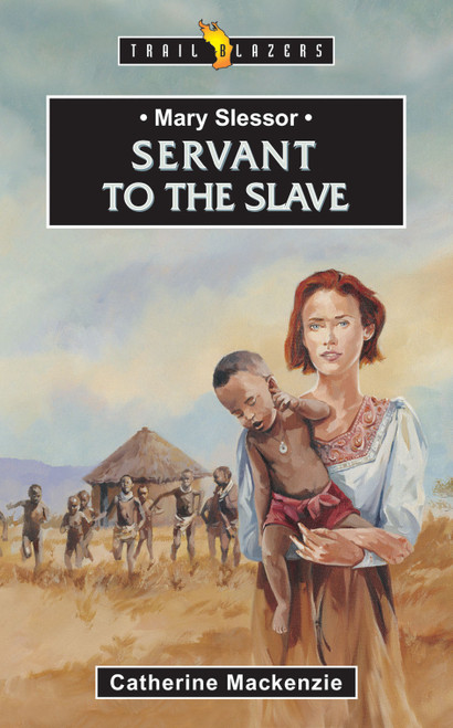 Mary Slessor: Servant to the Slave [Paperback]