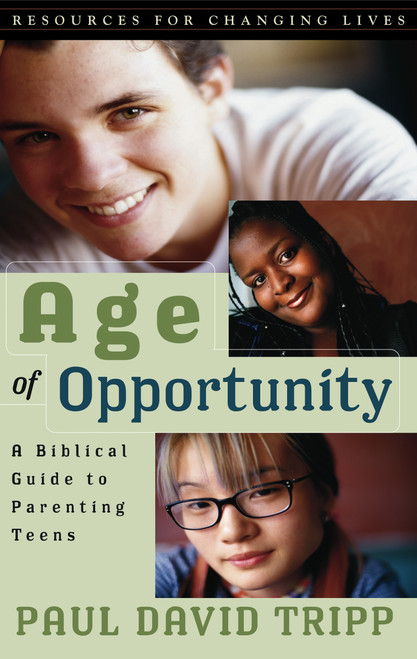 Age of Opportunity A Biblical Guide to Parenting Teens [Paperback]