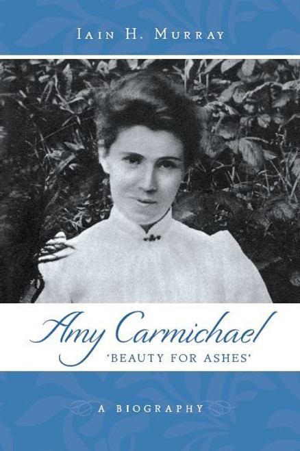 Amy Carmichael Beauty for Ashes [Paperback]