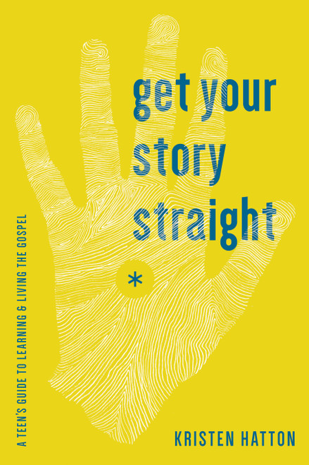 Get Your Story Straight A Guide to Learning and Living the Gospel [Paperback]