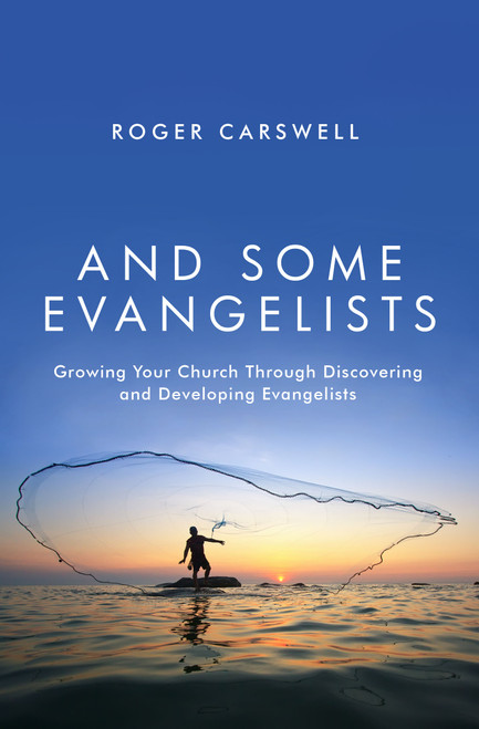 And Some Evangelists Growing Your Church Through Discovering and Developing Evangelists [Paperback]