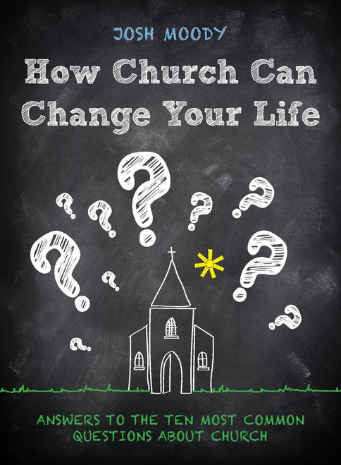 How Church Can Change Your Life Answers to the Ten Most Common Questions about Church [Paperback]