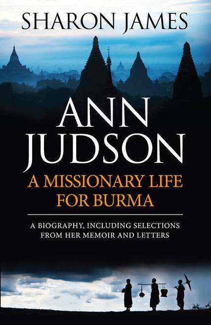Ann Judson A Missionary Life for Burma [Paperback]