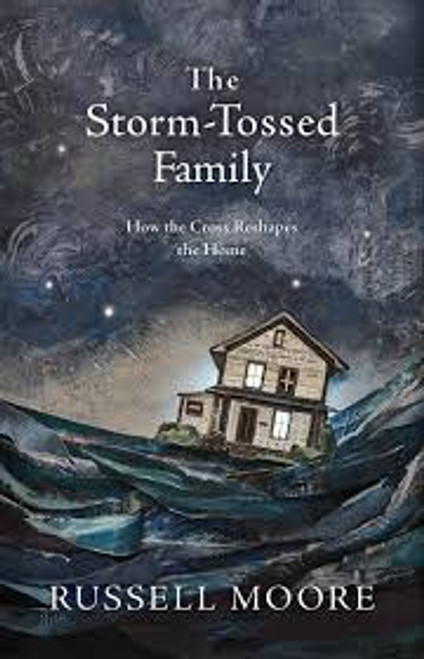 The Storm-Tossed Family How the Cross Reshapes the Home [Hardback]