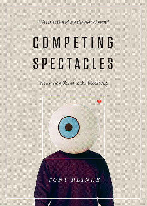 Competing Spectacles Treasuring Christ in the Media Age [Paperback]