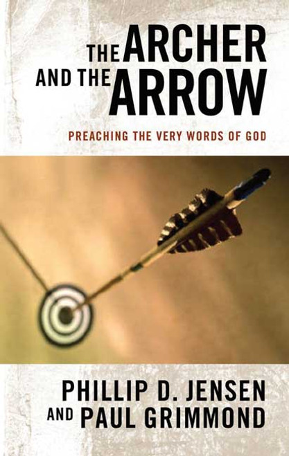 Archer and the Arrow Preaching the very words of God [Paperback]