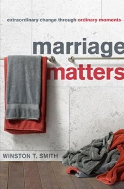 Marriage Matters Extraordinary Change Through Ordinary Moments [Paperback]