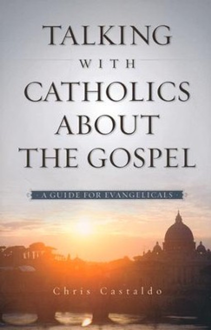 Talking with Catholics about the Gospel A Guide for Evangelicals [Paperback]