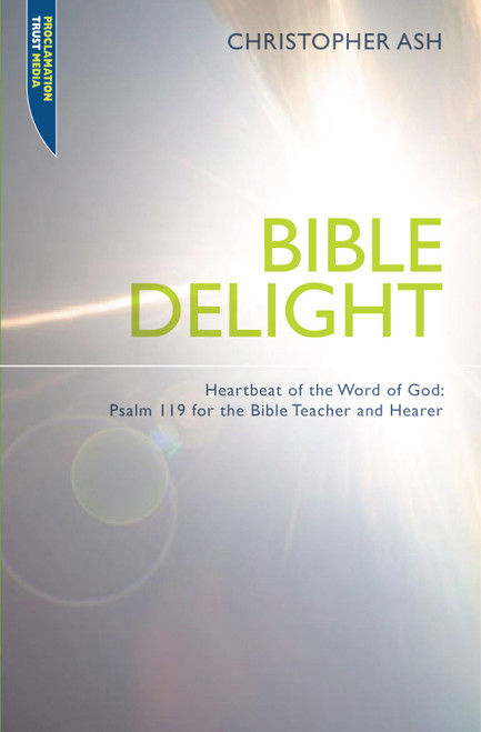 Bible Delight Heartbeat of the Word of God: Psalm 119 for the Bible Teacher and Hearer [Paperback]