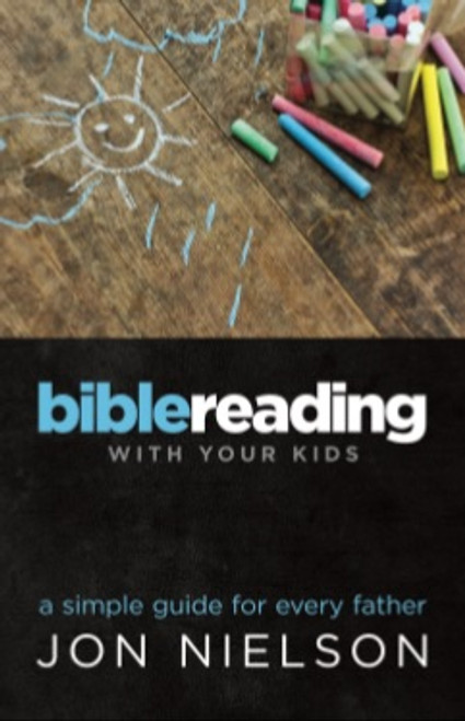 Bible Reading With Your Kids A simple guide for every father [Paperback]