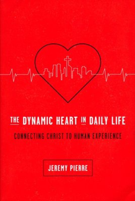 Dynamic Heart in Daily Life Connecting Christ to Human Experience [Paperback]