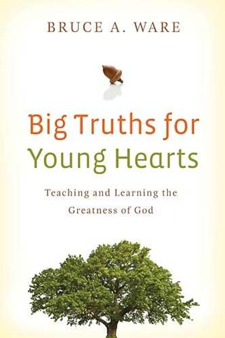 Big Truths for Young Hearts Teaching and Learning the Greatness of God [Paperback]