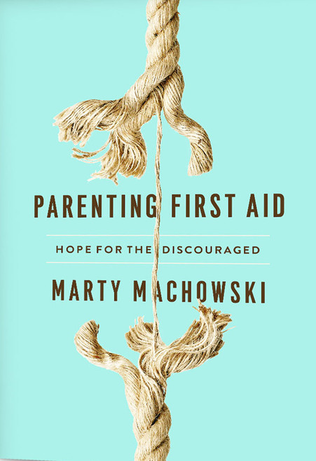 Parenting First Aid Hope for the Discouraged [Paperback]