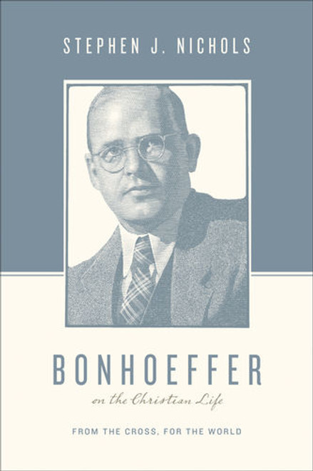 Bonhoeffer on the Christian Life From the Cross, for the World [Paperback]