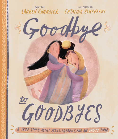 Goodbye to Goodbyes A True Story About Jesus, Lazarus, and an Empty Tomb [Hardback]