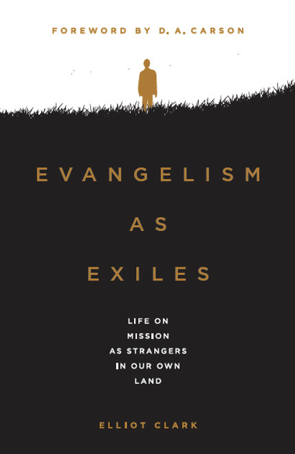 Evangelism As Exiles Life on Mission as Strangers in Our Own Land [Paperback]