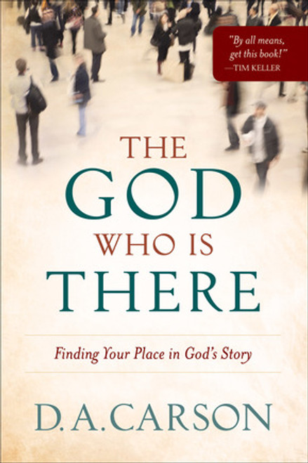 The God Who Is There Finding Your Place in God's Story [Paperback]