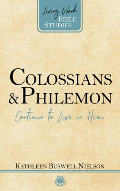 Colossians and Philemon: Continue to Live in Him Living Word Bible Studies [Paperback]