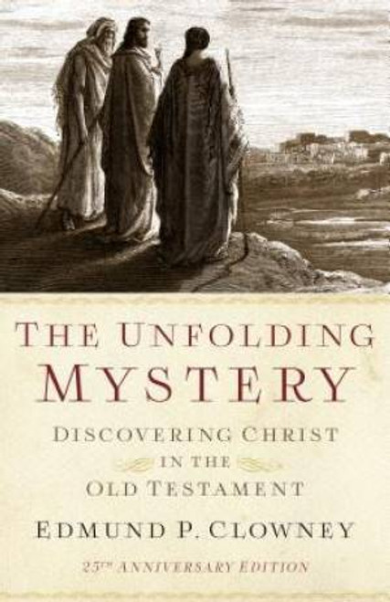 The Unfolding Mystery Discovering Christ in the Old Testament [Paperback]