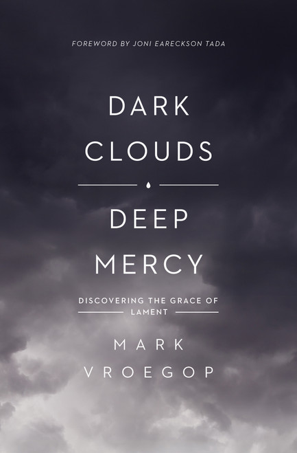 Dark Clouds, Deep Mercy Discovering the Grace of Lament [Paperback]