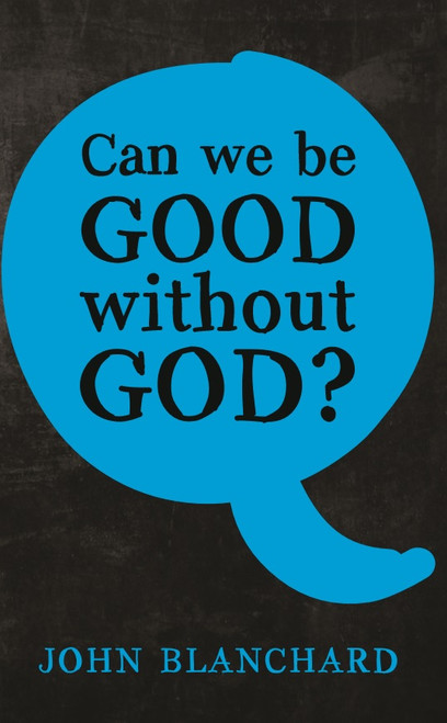 Can we be Good without God? [Tract/Booklet]