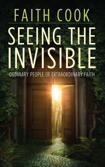 Seeing the Invisible Ordinary People of Extraordinary Faith [Paperback]