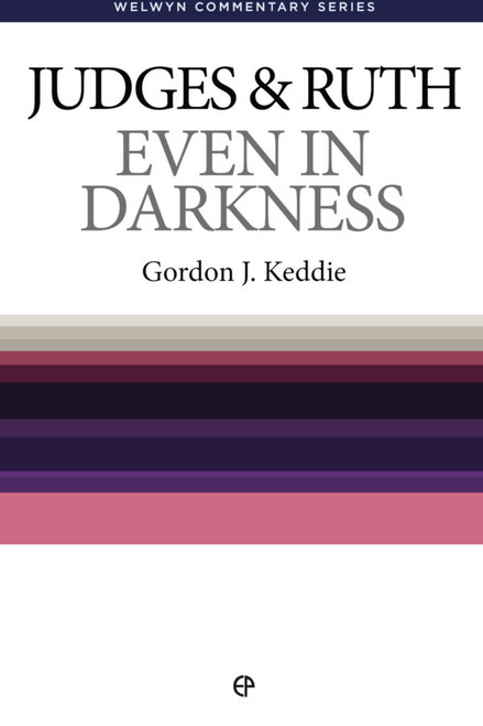 Judges & Ruth Even in Darkness [Paperback]