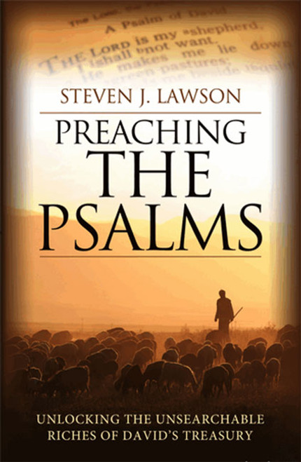 Preaching the Psalms Unlocking the unsearchable riches of David's treasury [Paperback]