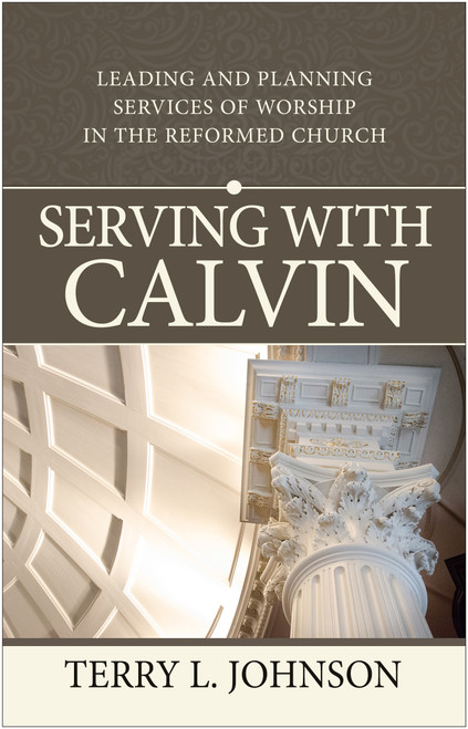 Serving with Calvin Leading and planning Services of Worship in the Reformed Church [Paperback]