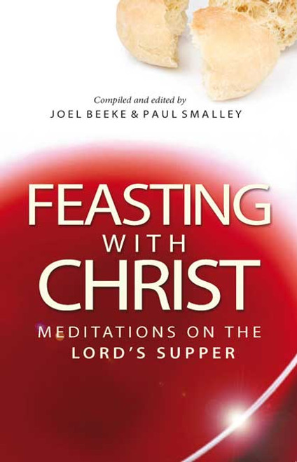 Feasting with Christ Meditations on the Lord's Supper [Paperback]