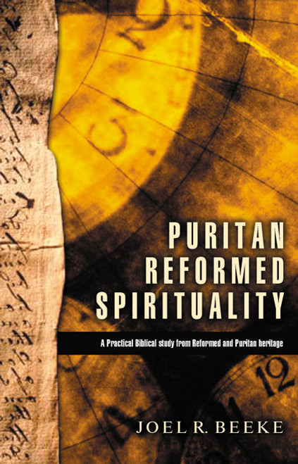 Puritan Reformed Spirituality A practical Biblical study from Reformed and Puritan heritage [Paperback]