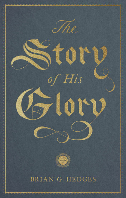 The Story of His Glory The Most Important Story Ever Told [Paperback]