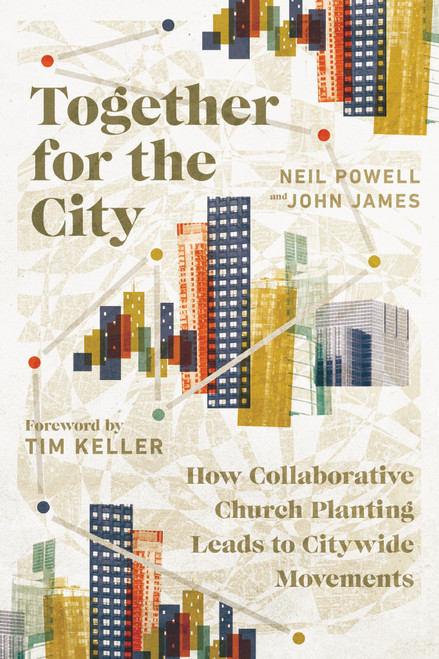 Together for the City How Collaborative Church Planting Leads to Citywide Movements [Paperback]