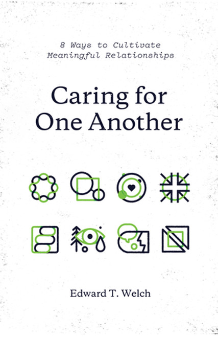 Caring for One Another 8 Ways to Cultivate Meaningful Relationships [Paperback]