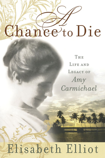 Chance to Die The Life and Legacy of Amy Carmichael [Paperback]