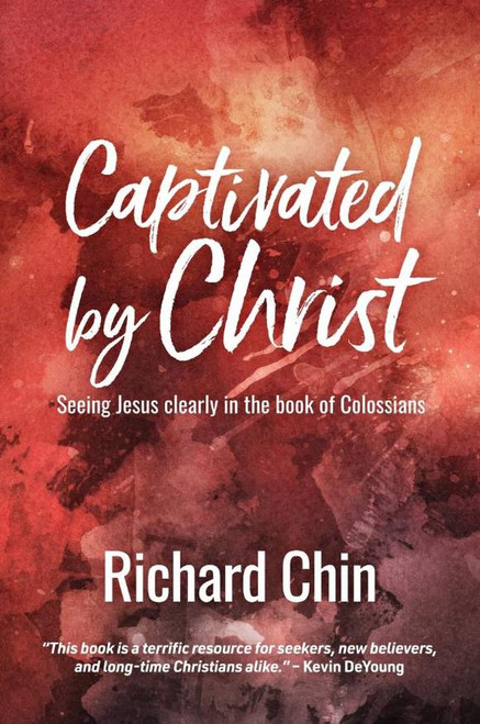 Captivated by Christ Seeing Jesus clearly in the book of Colossians [Paperback]