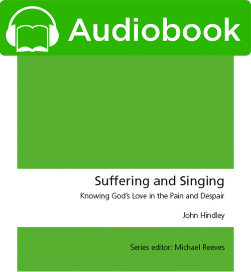 Suffering and Singing Knowing God's Love in the Pain and Despair [Audiobook]