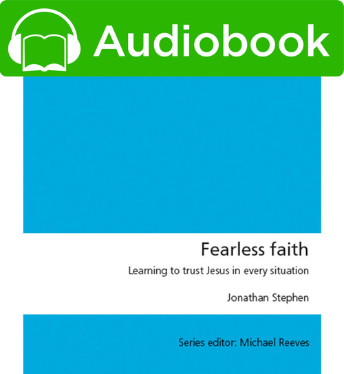 Fearless Faith Learning to trust Jesus in every situation [Audiobook]