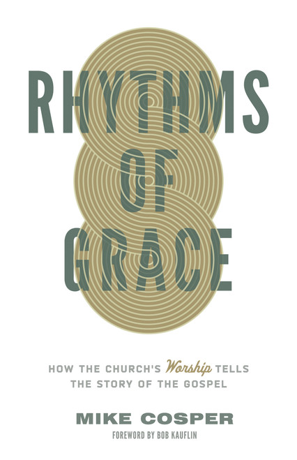 Rhythms of Grace How the Church's Worship Tells the Story of the Gospel [Paperback]