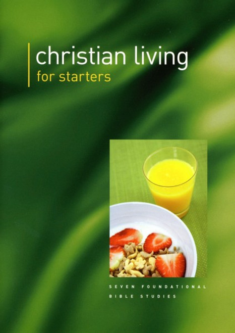Christian Living for Starters Seven studies providing clarity and direction from the Scriptures on what it means to live the Christian life [Paperback]
