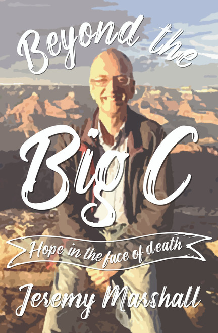 Beyond the Big C Hope in the face of death [Paperback]