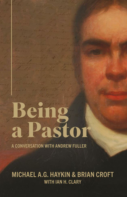 Being a Pastor: A Conversation with Andrew Fuller A Conversation with Andrew Fuller [Paperback]