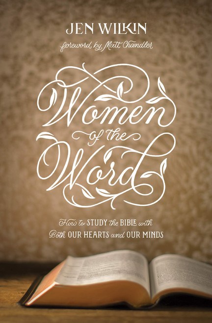 Women of the Word (Updated Edition) How to Study the Bible with Both Our Hearts and Our Minds [Paperback]
