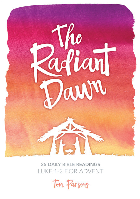 The Radiant Dawn ~ Tom Parsons Luke 1-2 for Advent [eBook]