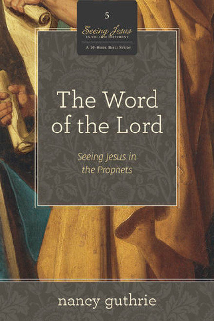 The Word of the Lord Seeing Jesus in the Prophets [Paperback]