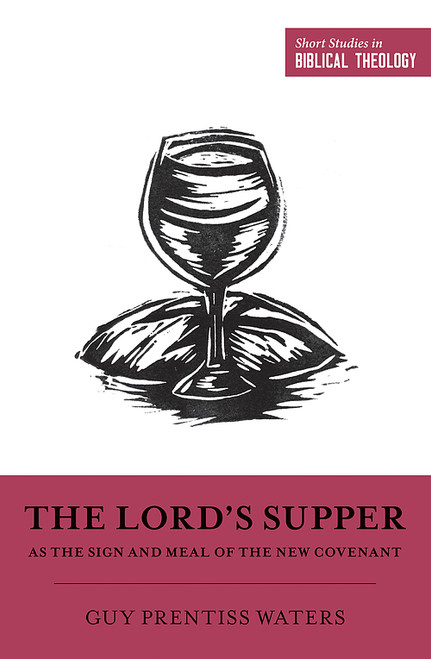 The Lord's Supper as the Sign and Meal of the New Covenant [Paperback]