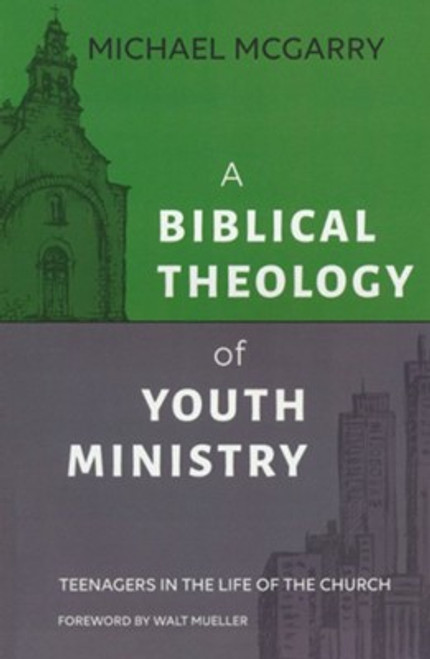 A Biblical Theology of Youth Ministry [Paperback]
