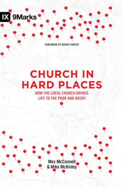 Church in Hard Places How the Local Church Brings Life to the Poor and Needy [Paperback]