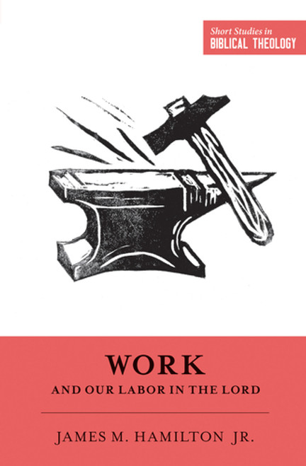 Work and Our Labor in the Lord Short Studies in Biblical Theology [Paperback]